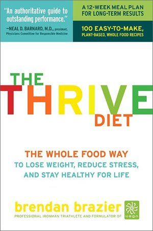 The Thrive Diet: The Whole Food Way to Losing Weight, Reducing Stress and Staying Healthy for Life