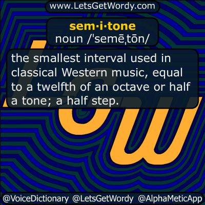 semitone 03/09/2018 GFX Definition of the Day  sem·i·tone noun /ˈsemēˌtōn/ the smallest interval used in classical Western music, equal to a twelfth of an octave or half a tone; a half step. #LetsGetWordy #dailyGFXdef #semitone