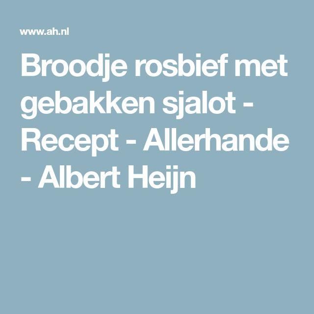 Broodje rosbief met gebakken sjalot - Recept - Allerhande - Albert Heijn