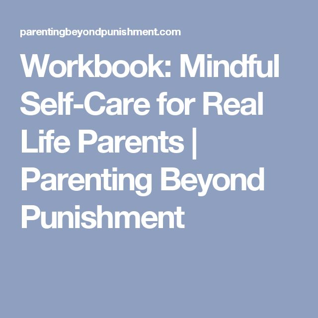 Workbook: Mindful Self-Care for Real Life Parents | Parenting Beyond Punishment