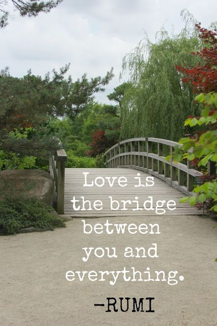 LOVE IS THE BRIDGE BETWEEN YOU AND EVERYTHING. An inspiring quote from the poet Rumi paired with an image of a bridge in a Japanese garden by Michele of Hello Lovely Studio for AHealingSpirit.org