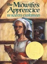 The Midwife's Apprentice by Karen Cushman|1996 Newberry Winner|In medieval England, a nameless, homeless girl is taken in by a sharp-tempered midwife, and in spite of obstacles and hardship, eventually gains the three things she most wants: a full belly, a contented heart, and a place in this world.