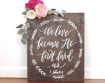 Best We Love Because He First Loved Us Sign Ideas On Pinterest