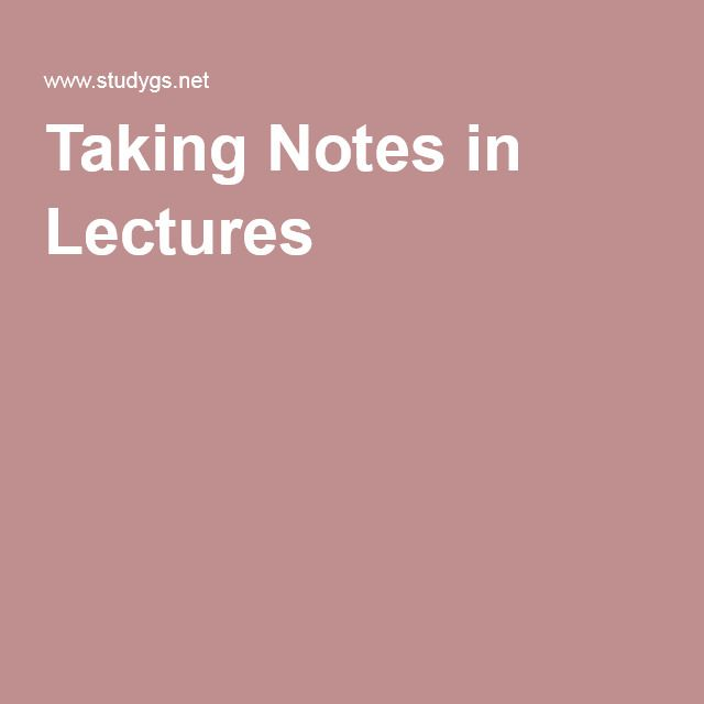 Taking Notes in Lectures