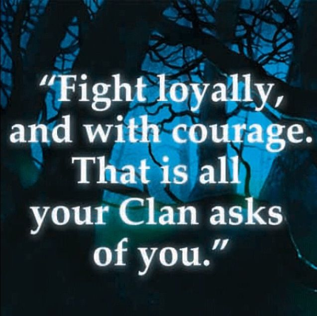 """fight loyally, and with courage. That is all your clan asks of you."""
