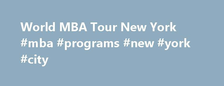 World MBA Tour New York #mba #programs #new #york #city http://italy.remmont.com/world-mba-tour-new-york-mba-programs-new-york-city/  # Top MBA New York Saturday 16/09 10:00 The QS Connect 1-2-1 MBA event in New York provides you with a tailored schedule of 30 minute face-to-face meetings with admissions directors from the world's top business schools such as University of Maryland, Boston University, Cambridge University, University of Miami and IE Business School amongst others. Register…