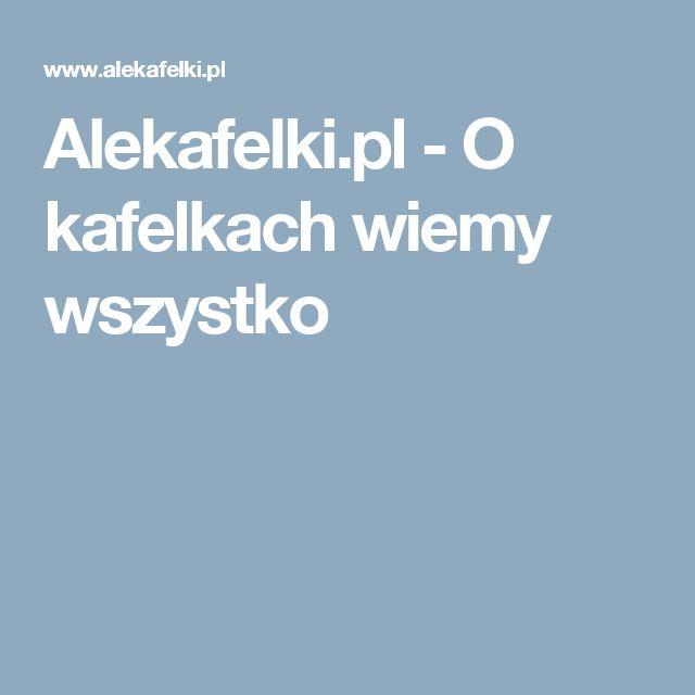 Alekafelki.pl - O kafelkach wiemy wszystko