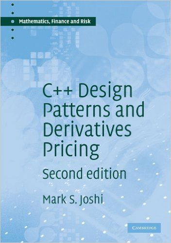 Amazon.com: C++ Design Patterns and Derivatives Pricing (Mathematics, Finance and Risk) (9780521721622): M. S. Joshi: Books
