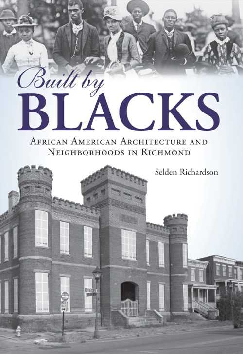 Richmond's vast and varied collection of architecture provides an archive of African American history. Author Selden Richardson explains how iconic symbols of old Richmond and the generations of black