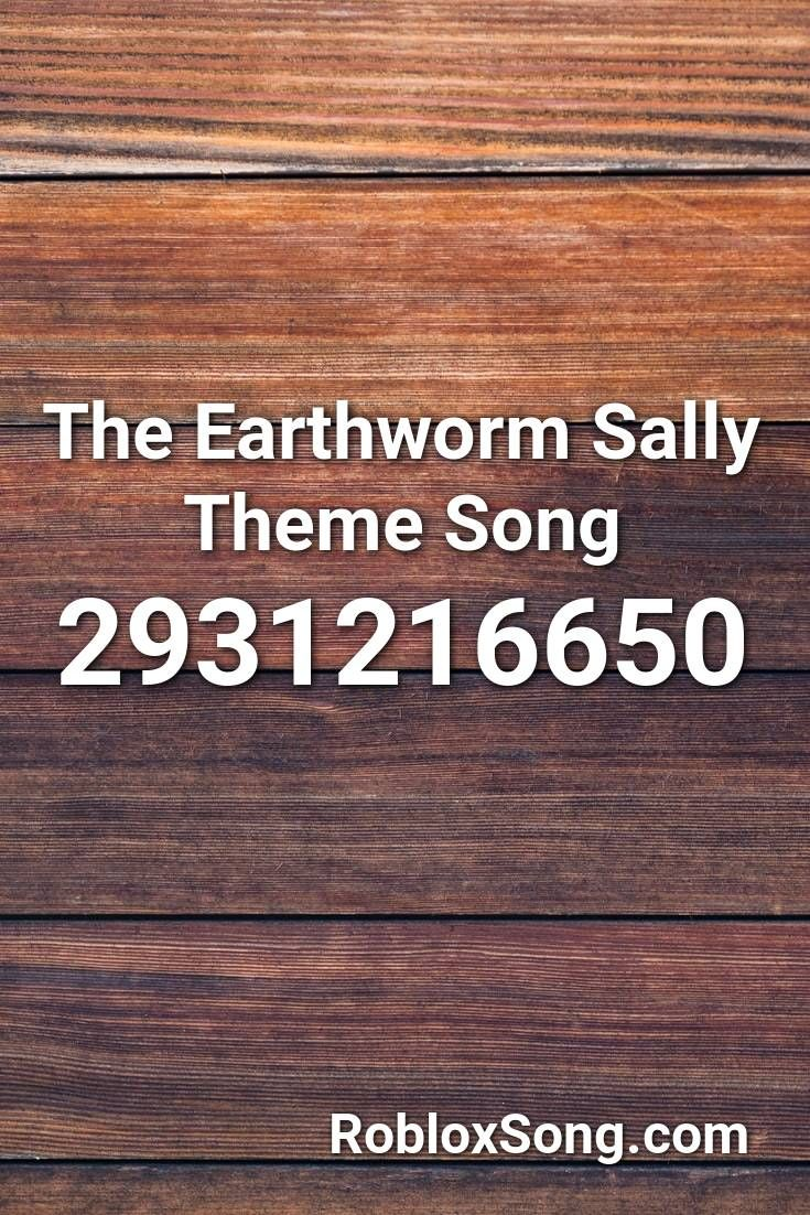 The Earthworm Sally Theme Song Roblox Id Roblox Music Codes In