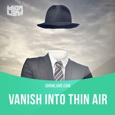 """""""Vanish into thin air"""" means """"to disappear completely, without leaving a trace"""". Example: The police were chasing the man down the road and he somehow vanished into thin air. #idiom #idioms #slang #saying #sayings #phrase #phrases #expression #expressions #english #englishlanguage #learnenglish #studyenglish #language #vocabulary #efl #esl #tesl #tefl #toefl #ielts #toeic #vanish"""