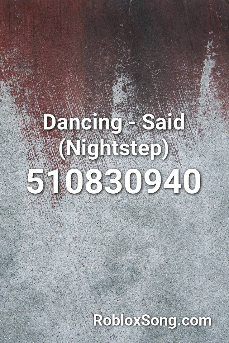 Dancing Said Nightstep Roblox Id Roblox Music Codes In 2020