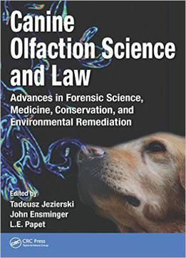 Canine Olfaction Science And Law: Advances In Forensic Science Medicine Conservation And Environmental Remediation PDF