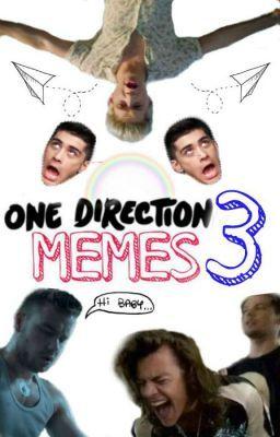 #wattpad #de-todo Mica: ¡Hola queridas lectoras! Aquí les traigo One Direction Memes 3 y- Louis: No mames, ¿otro más? ¿Cuántos harás? ¿2.736.852 o qué? Mica: Pero es que las- Louis: No Micaela, no.      puesto más alto: 6 in humor.