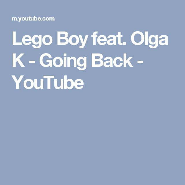 Lego Boy feat. Olga K - Going Back - YouTube