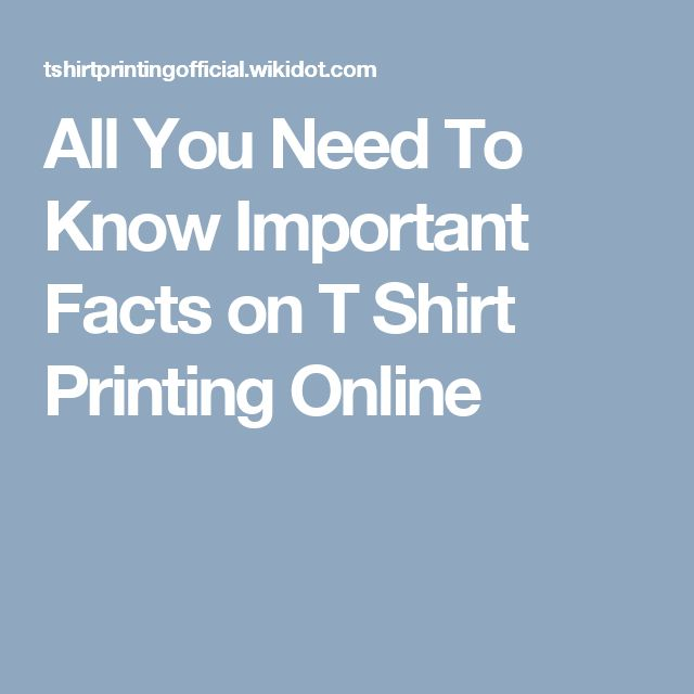 All You Need To Know Important Facts on T Shirt Printing Online