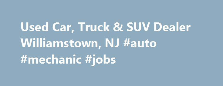 Used Car, Truck & SUV Dealer Williamstown, NJ #auto #mechanic #jobs http://auto.remmont.com/used-car-truck-suv-dealer-williamstown-nj-auto-mechanic-jobs/  #auto mart # Car Mart Automotive Group | Quality Used Car Dealer in Williamstown, NJ Are you looking for a quality, clean pre-owned vehicle that meets the needs of you and your family in the Philadelphia, Atlantic City, Berlin, Cherry Hill, Turnersville, Camden and Voorhees, and the nearby Tri-State Area? Car Mart Automotive Group is…