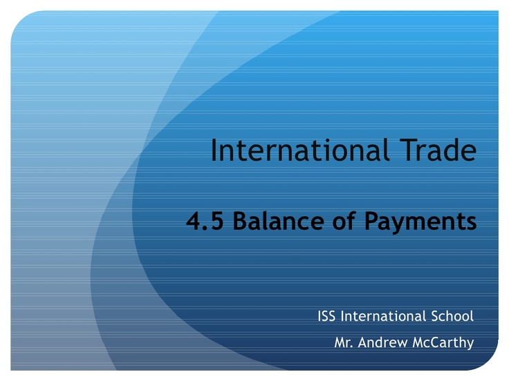 45-international-economics-balance-of-payments-presentation-944468 by Andrew McCarthy via Slideshare