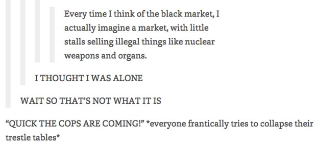 This way you definitely picture the black market. | 27 Tumblr Posts That Are Too True For Words