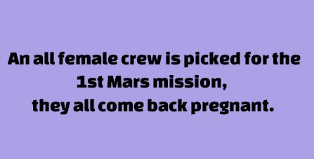 An all female crew is picked for the 1st Mars mission, they all come back pregnant.
