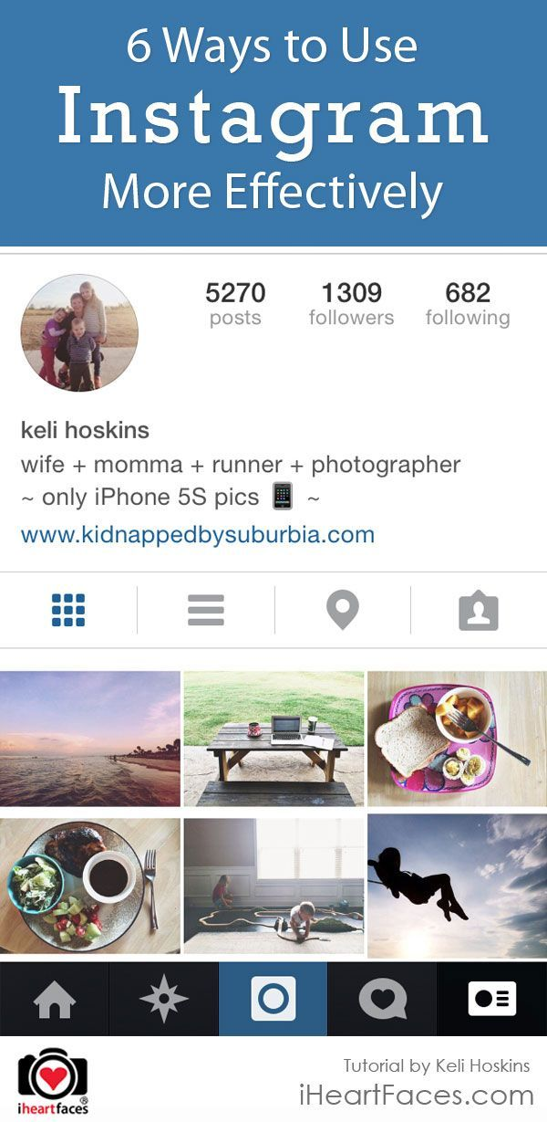 6 Ways to Use Instagram More Effectively by Keli Hoskins for iHeartFaces.com