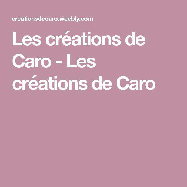 Les créations de Caro - Les créations de Caro