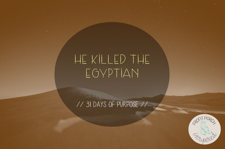 he killed the Egyptian // Exodus 2:12  God's divine workings aren't measured by the little hand or the big hand, but by a sovereign hand that moves on a heavenly clock, beyond our understanding.  Today, it's OK to wait for His vision to be clear. Let's not jump ahead with passion that hasn't been tempered in patience and refined in prudence. God's hand will move, according to His will – not our watch.