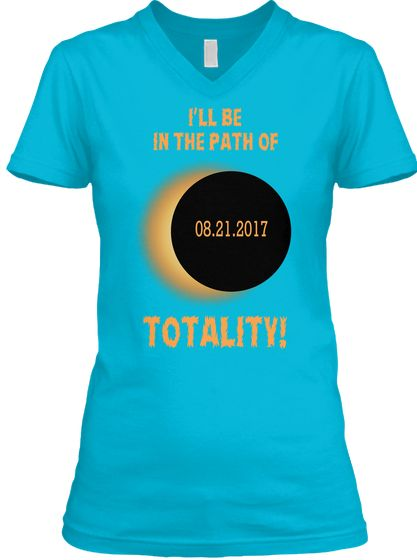 I'll Be In The Path Of In The Path Of 08.21.2017 Totality! Turquoise T-Shirt Front