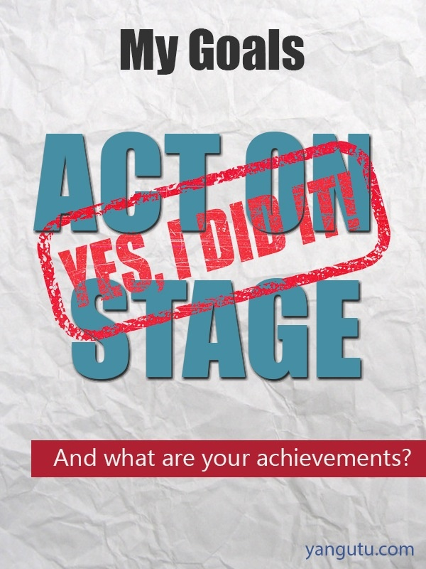 It's My Achievement: Act on stage  #Achievements, #personal, #bestofpinterest, https://apps.facebook.com/yangutu