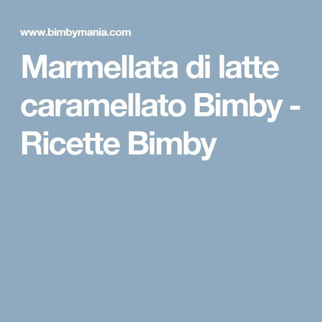 Marmellata di latte caramellato Bimby - Ricette Bimby