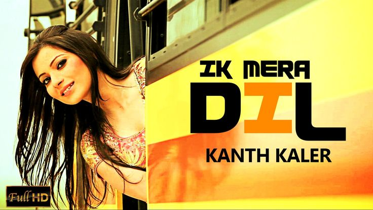 New Punjabi Songs 2013 | Ik Mera Dil | Kanth Kaler | FULL HD Latest New ...