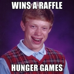 Bad luck Brian meme - wins a raffle hunger games
