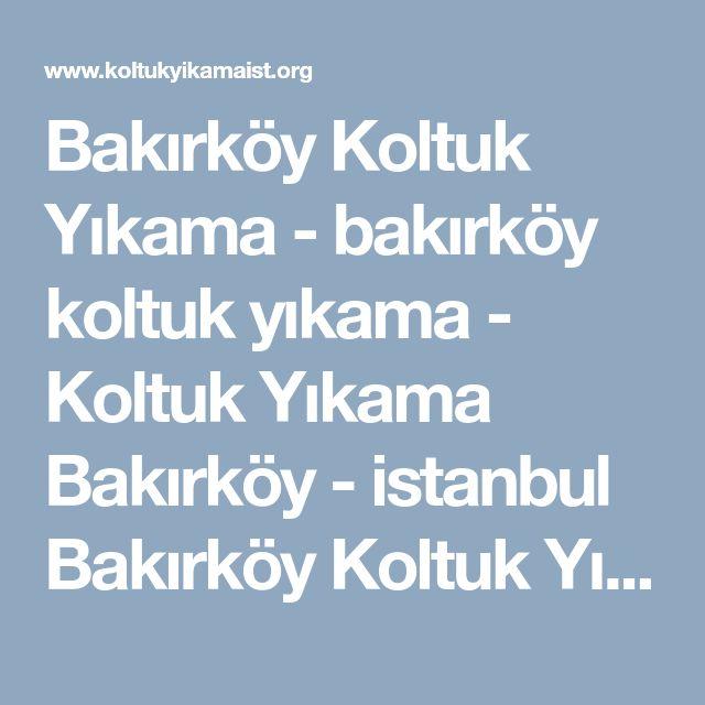 Bakırköy Koltuk Yıkama - bakırköy koltuk yıkama - Koltuk Yıkama Bakırköy - istanbul Bakırköy Koltuk Yıkama http://www.koltukyikamaist.org/bakirkoy_koltuk_yikama.html