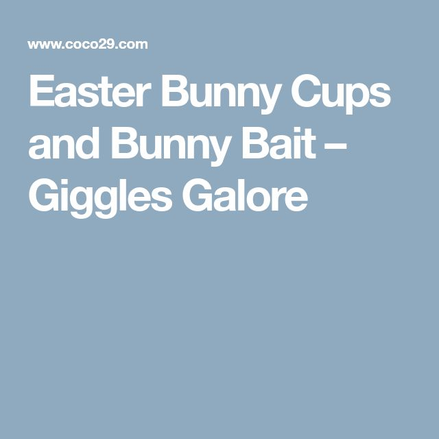 Easter Bunny Cups and Bunny Bait – Giggles Galore