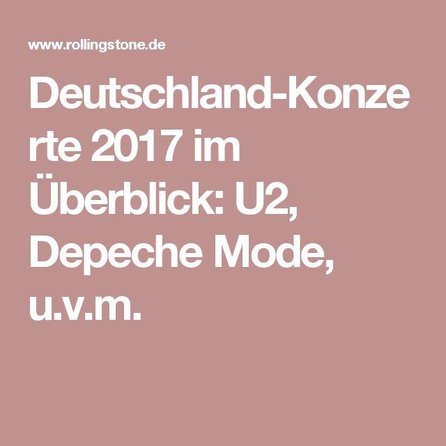 Deutschland-Konzerte 2017 im Überblick: U2, Depeche Mode, u.v.m.