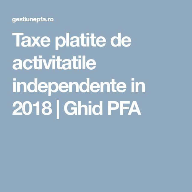 Taxe platite de activitatile independente in 2018 | Ghid PFA