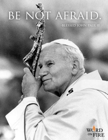 Pope John Paul II's classic motto so needed today and the times...
