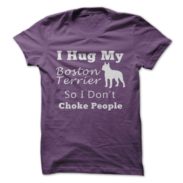 I Hug My Boston Terrier So I Dont Choke People