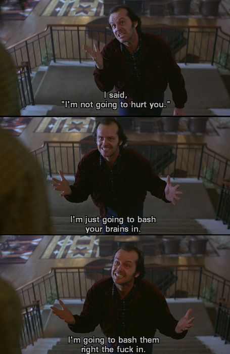 The Shining  #movies #quotes I can't believe I even found this! This is the best part of the whole movie