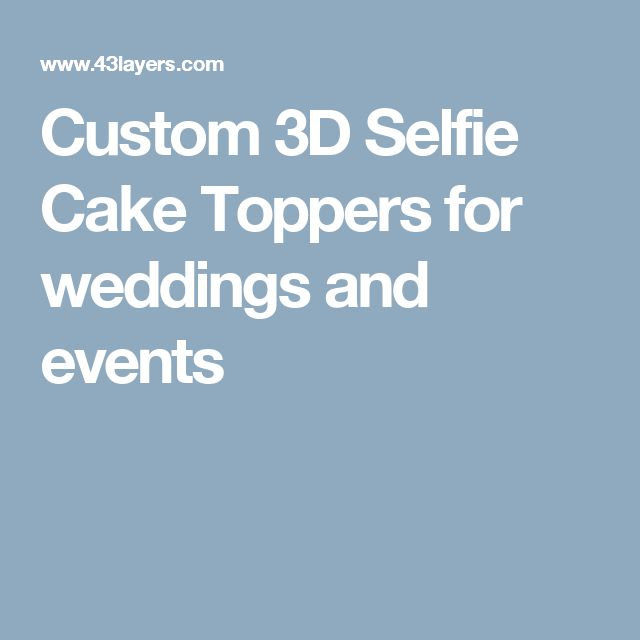 Custom 3D Selfie Cake Toppers for weddings and events