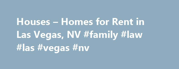 "Houses – Homes for Rent in Las Vegas, NV #family #law #las #vegas #nv http://mauritius.nef2.com/houses-homes-for-rent-in-las-vegas-nv-family-law-las-vegas-nv/  # Home Rentals in or near Las Vegas, Nevada Picture Yourself in a House for Rent Amid the Bright Lights of Las Vegas, NV When most people think of Las Vegas. slogans such as ""The Entertainment Capital of the World"", ""What Happens in Vegas Stays in Vegas"", and ""Sin City"" quickly come to mind. With countless casinos, astounding hotels…"