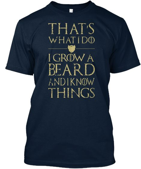 That's What I Do I Grow A Beard And I Know Things New Navy T-Shirt Front