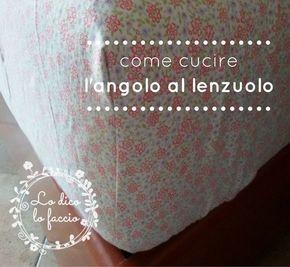 come cucire angolo al lenzuolo http://www.lodicolofaccio.it/2016/09/come-cucire-un-angolo-al-lenzuolo-tutorial.html