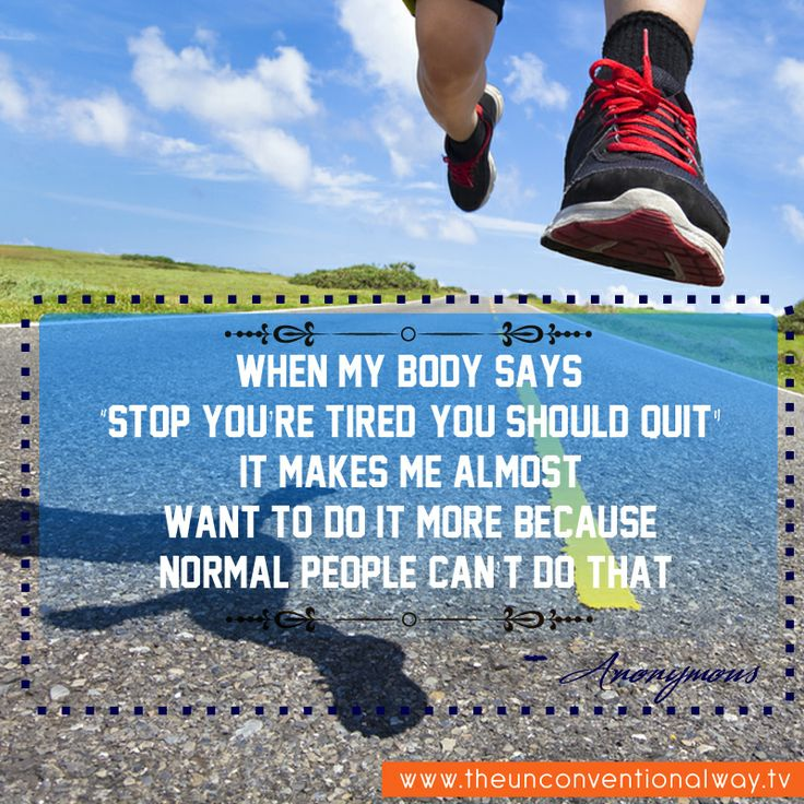 """""""When my body says stop you're tired you should quit.."""""""