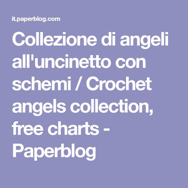 Collezione di angeli all'uncinetto con schemi / Crochet angels collection, free charts - Paperblog