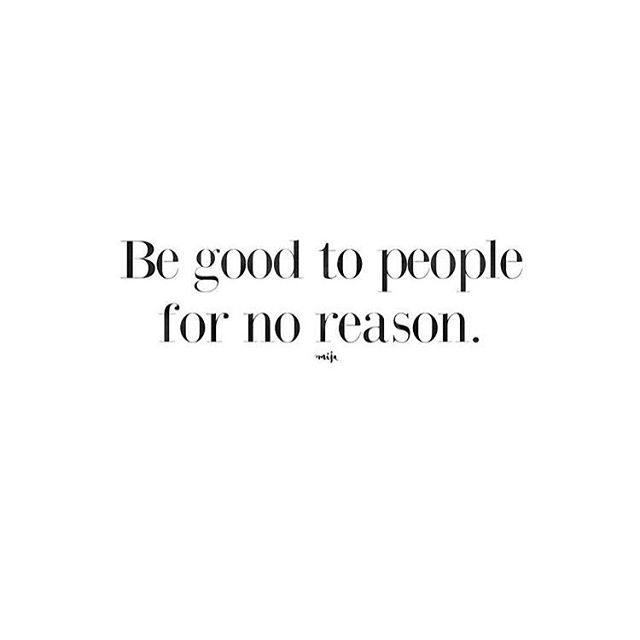 Be good to people for no reason  #quoteoftheday