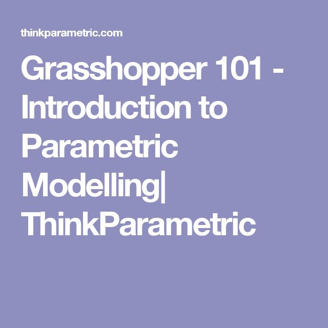 Grasshopper 101 - Introduction to Parametric Modelling| ThinkParametric