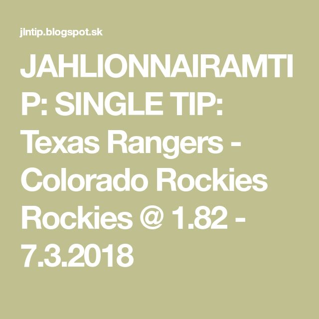 JAHLIONNAIRAMTIP: SINGLE TIP: Texas Rangers - Colorado Rockies Rockies @ 1.82 - 7.3.2018