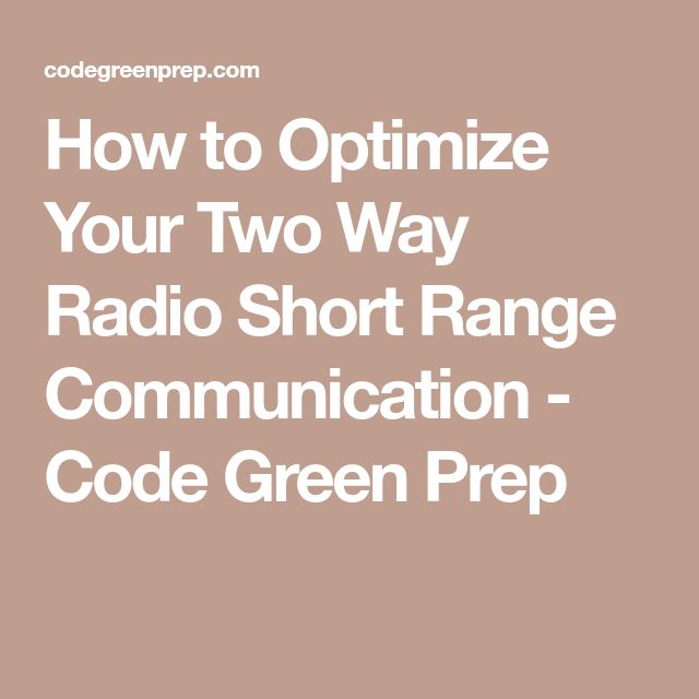 How to Optimize Your Two Way Radio Short Range Communication - Code Green Prep