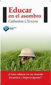 Confieso que he leído: Educar en el asombro (Catherine L'Ecuyer)